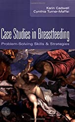 Case Studies in Breastfeeding: Problem-Solving Skills and Strategies by Karin Cadwell (2003-11-07)