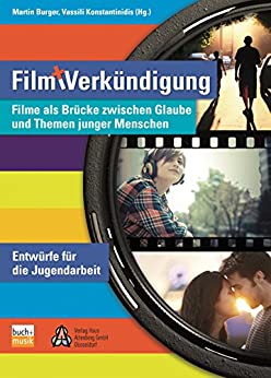 Film und Verkündigung: Filme als Brücke zwischen Glaube und Themen junger Menschen - Entwürfe für die Jugendarbeit