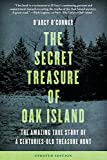 Secret Treasure of Oak Island: The Amazing True Story of a Centuries-Old Treasure Hunt, Updated Edition - D'Arcy O'Connor