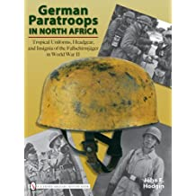 German Paratroops in North Africa: Tropical Uniforms, Headgear, and Insignia of the Fallschirmjger in World War II: Tropical Uniforms, Headgear, and Insignia of the Fallschirmjager in World War II