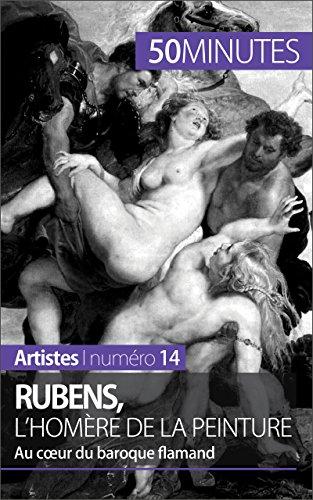 Rubens, l'Homère de la peinture: Au coeur du baroque flamand (Artistes t. 14)
