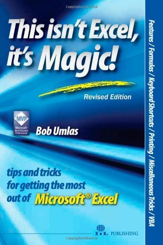 This Isn't Excel, It's Magic!: Tips and Tricks for Getting the Most Out of Microsoft Excel by Bob Umlas (2005-09-30) par Bob Umlas;