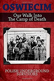 Oswiecim: Our Walk Into The Camp of Death