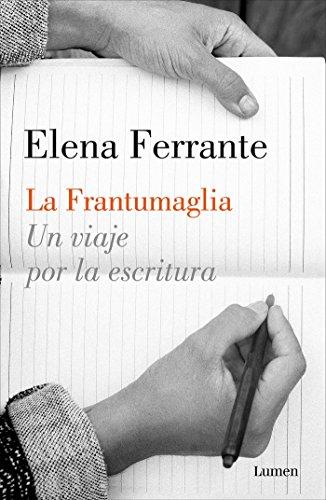 La frantumaglia: Un viaje por la escritura (ENSAYO) por Elena Ferrante