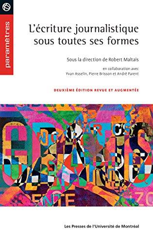 L'écriture journalistique sous toutes ses formes: Deuxième édition revue et augmentée par Yvan Asselin