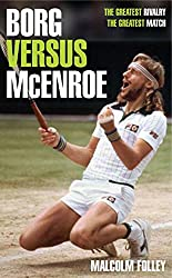 Borg versus McEnroe: The Greatest Rivalry, the Greatest Match by Malcolm Folley (2006-05-01)