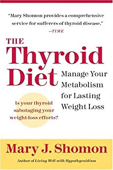 The Thyroid Diet: Manage Your Metabolism for Lasting Weight Loss by [Shomon, Mary J.]
