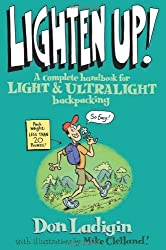 Lighten Up!: A Complete Handbook For Light And Ultralight Backpacking (Falcon Guide) by Don Ladigin (2005-05-01)
