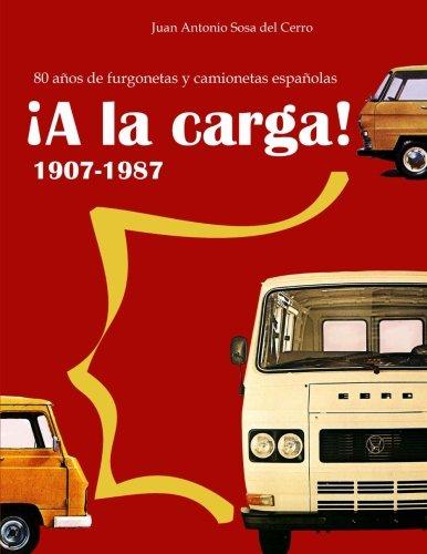 ¡A la carga!: 1907-1987 80 años de furgonetas y camionetas españolas (Edición en color) por Juan Antonio Sosa del Cerro
