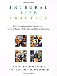 Integral Life Practice: A 21st-Century Blueprint for Physical Health, Emotional Balance, Mental Clarity, and Spiritual Awakening by Ken Wilber (2008-09-09)