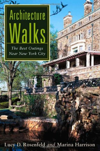 Architecture Walks: The Best Outings Near New York City by Lucy D. Rosenfeld (2010-03-01)