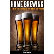 Home Brewing - A Step by Step Strategy for How to Brew Beer at Home (English Edition)