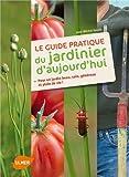 Le guide pratique du jardinier d'aujourd'hui - Pour un jardin beau, sain, généreux et plein de vie !