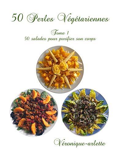 50 Perles Végétariennes: Tome 1, 50 salades pour purifier son corps (French Edition) - Mineral Purifier