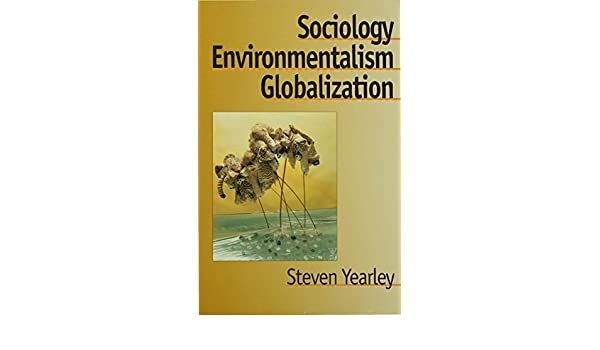 Sociology, Environmentalism, Globalization: Reinventing the Globe