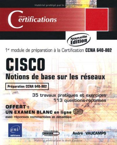 CISCO - Notions de base sur les réseaux - 1er module de préparation à la certification CCNA 640-802 par André Vaucamps