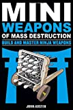 MiniWeapons of Mass Destruction: Build and Master Ninja Weapons