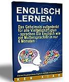 Englisch Lernen: Das Geheimnis aufgedeckt für alle Vielbeschäftigten - sprechen Sie Englisch wie ein Muttersprachler in nur sechs Monaten