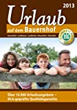 Urlaub auf dem Bauernhof 2013: Bauernhöfe - Landhäuser - Landhotels - Winzerhöfe - Reiterhöfe
