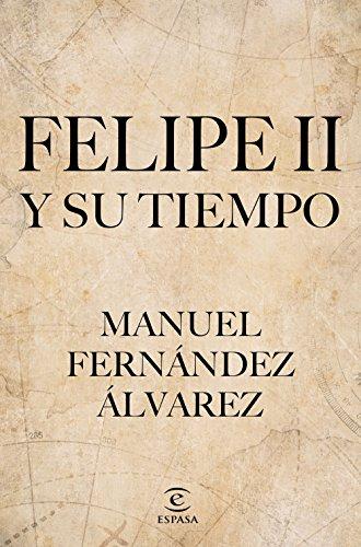 Felipe II y su tiempo por Manuel Fernández Álvarez