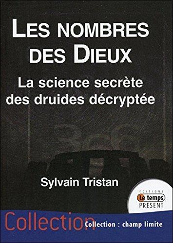 Les nombres des Dieux - La science secrète des druides décryptée par Sylvain Tristan