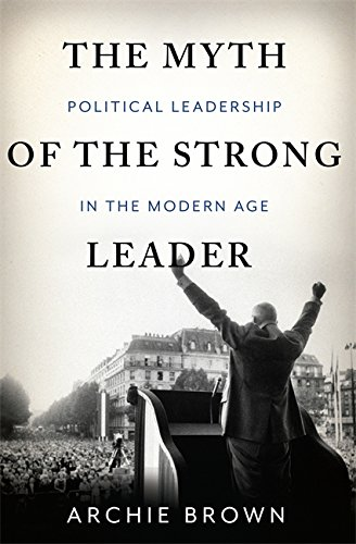 The Myth of the Strong Leader: Political Leadership in the Modern Age por Archie Brown