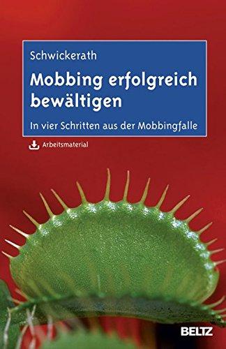 Mobbing erfolgreich bewältigen: In vier Schritten aus der Mobbingfalle. Mit Arbeitsmaterial zum Download