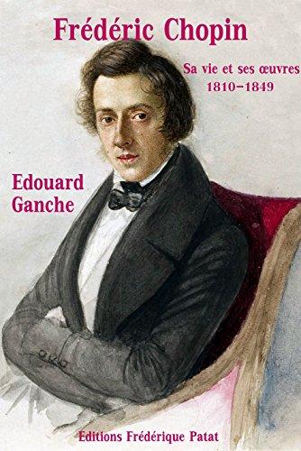 Frédéric Chopin: Sa Vie et ses Oeuvres 1810-1849 par Edouard Ganche