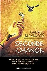 SECONDE CHANCE - Tout ce qui ne vous tue pas vous rend plus fort... N'abandonnez jamais! de Gabriel Alexander