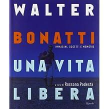 Walter Bonatti. Una vita libera. Ediz. illustrata
