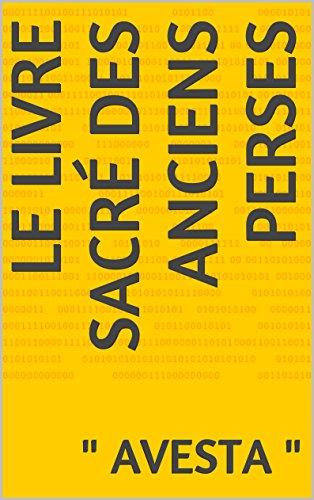 LE LIVRE SACRÉ DES ANCIENS PERSES: Le livre sacré du Zoroastrisme