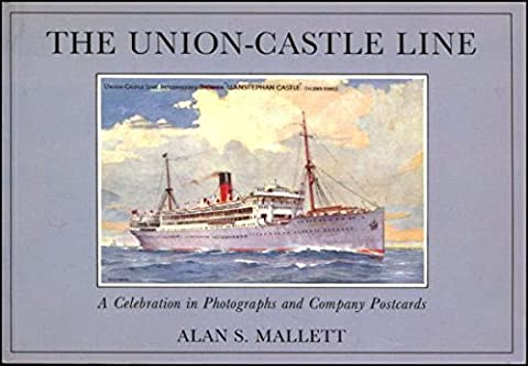 Union/Castle Line: A Celebration in Photographs and Company Postcards (Shipping & Inland Waterways) by Alan S. Mallett (1990-10-27)