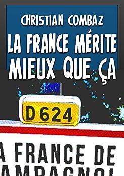 La France mérite mieux que ça par [Combaz, Christian]