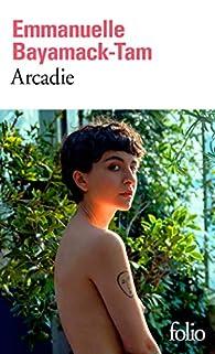 Arcadie par Emmanuelle Bayamack-Tam