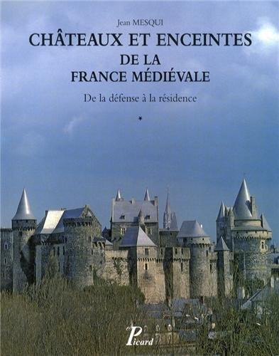 Châteaux et enceintes de la France médiévale : de la défense à la résidence : Tome 1, Les organes de la défense