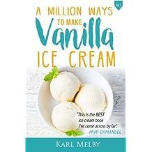 A Million Ways to Make Vanilla Ice Cream (A Million Ways to Make Ice Cream)