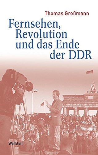 Fernsehen, Revolution und das Ende der DDR (Medien und Gesellschaftswandel im 20. Jahrhundert)