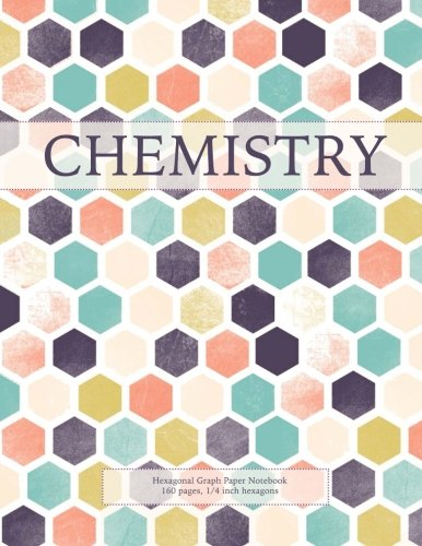 Chemistry: Hexagonal Graph Paper Notebook, 160 pages, 1/4 inch hexagons (Hexagonal Graph Paper Notebooks, Band 1) -