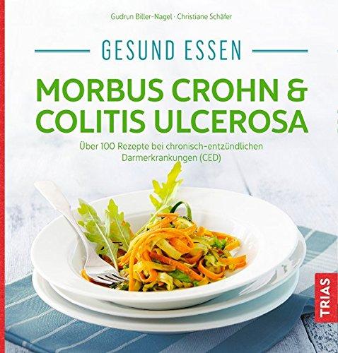 Gesund essen - Morbus Crohn & Colitis ulcerosa: Über 100 Rezepte bei chronisch-entzündlichen Darmerkrankungen (CED) (Köstlich essen) (Von Kochen Das Essen)
