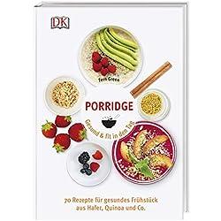 Porridge: Gesund & fit in den Tag. 70 Rezepte für gesundes Frühstück aus Hafer, Quinoa & Co.