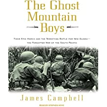 The Ghost Mountain Boys: Their Epic March and the Terrifying Battle for New Guinea-the Forgotten War of the South Pacific