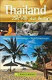 Thailand - Zeit für das Beste: Highlights - Geheimtipps - Wohlfühladressen