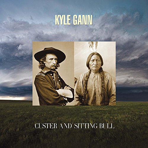 Kyle Gann : Custer and Sitting Bull. Patchen, Herr, Gann.
