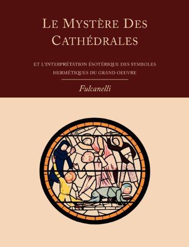 Le Mystere Des Cathedrales Et L'interpretation Esoterique Des Symboles Hermetiques Du Grand-oeuvre par Fulcanelli