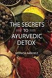 The Secrets to Ayurvedic Detox (Simple Steps to a Healthier Life) (Volume 3) by Monica Ramirez (2015-09-12)
