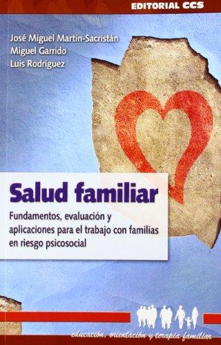Salud familiar: Fundamentos, evaluación y aplicaciones para el trabajo con familias en riesgo psicosocial (Educación, orientación y terapia familiar) por José Miguel Martín-Sacristán Núñez