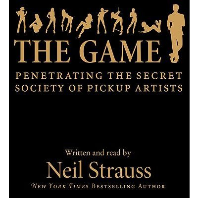 (THE GAME: PENETRATING THE SECRET SOCIETY OF PICKUP ARTISTS) BY STRAUSS, NEIL(AUTHOR)Audio Feb-2010
