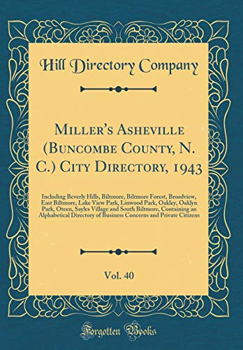 Miller's Asheville (Buncombe County, N. C.) City Directory, 1943, Vol. 40: Including Beverly Hills, Biltmore, Biltmore Forest, Broadview, East ... Sayles Village and South Biltmore, Containin