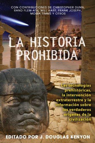 La Historia Prohibida: Las Tecnologías Prehistóricas, La Intervención Extraterrestre y La Información Sobre Los Verdaderos Orígenes de la Civ = Forbid