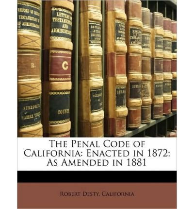 The Penal Code of California: Enacted in 1872; As Amended in 1881 (Paperback) - Common